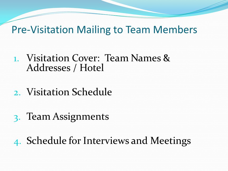 Pre-Visitation Mailing to Team Members 1. Visitation Cover: Team Names & Addresses / Hotel 2.