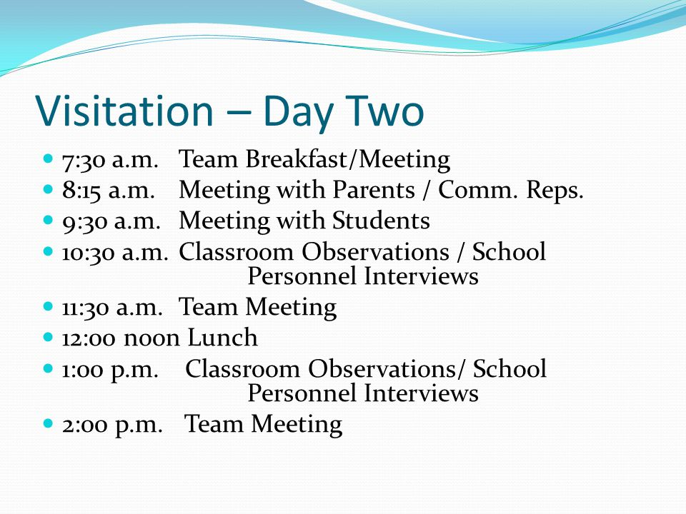 Visitation – Day Two 7:30 a.m.Team Breakfast/Meeting 8:15 a.m.Meeting with Parents / Comm.