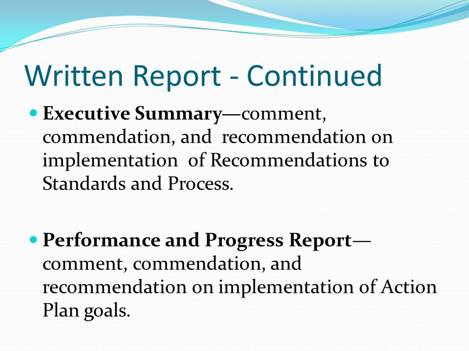Written Report - Continued Executive Summary—comment, commendation, and recommendation on implementation of Recommendations to Standards and Process.