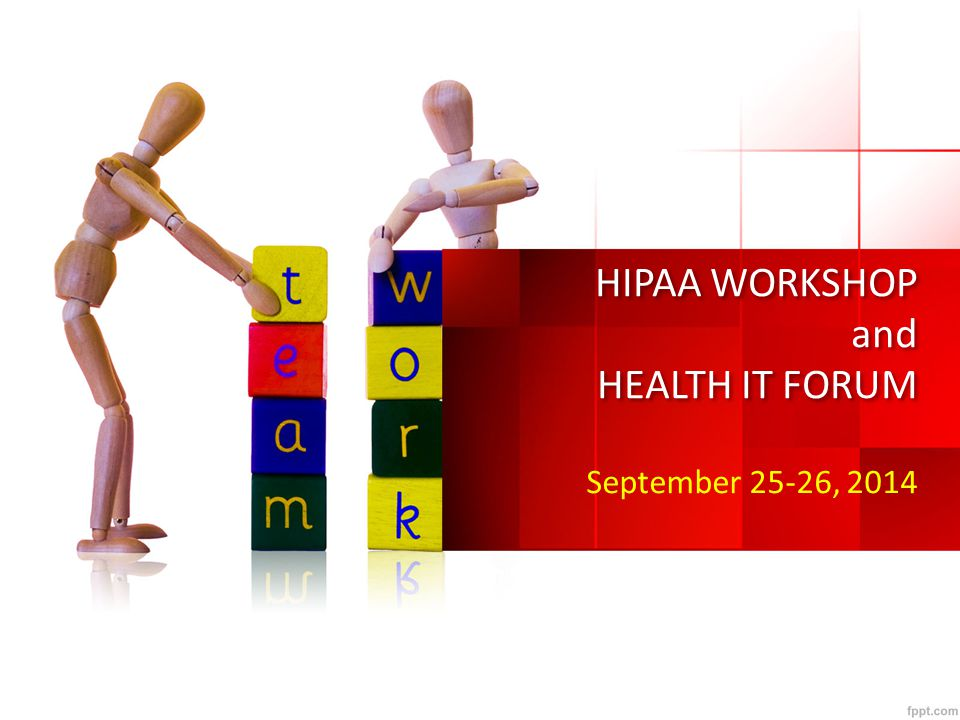 HIPAA WORKSHOP and HEALTH IT FORUM September 25-26, 2014