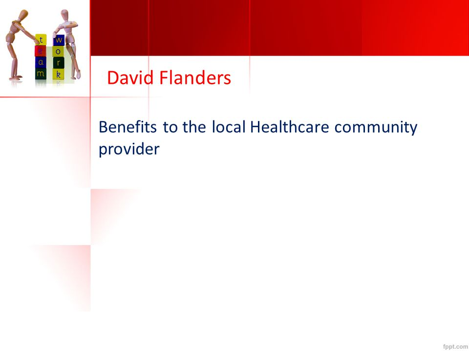 David Flanders Benefits to the local Healthcare community provider