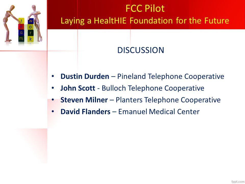 FCC Pilot Laying a HealtHIE Foundation for the Future DISCUSSION Dustin Durden – Pineland Telephone Cooperative John Scott - Bulloch Telephone Cooperative Steven Milner – Planters Telephone Cooperative David Flanders – Emanuel Medical Center