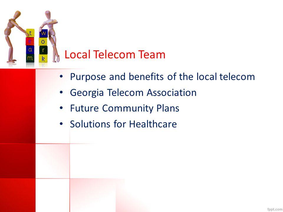 Local Telecom Team Purpose and benefits of the local telecom Georgia Telecom Association Future Community Plans Solutions for Healthcare
