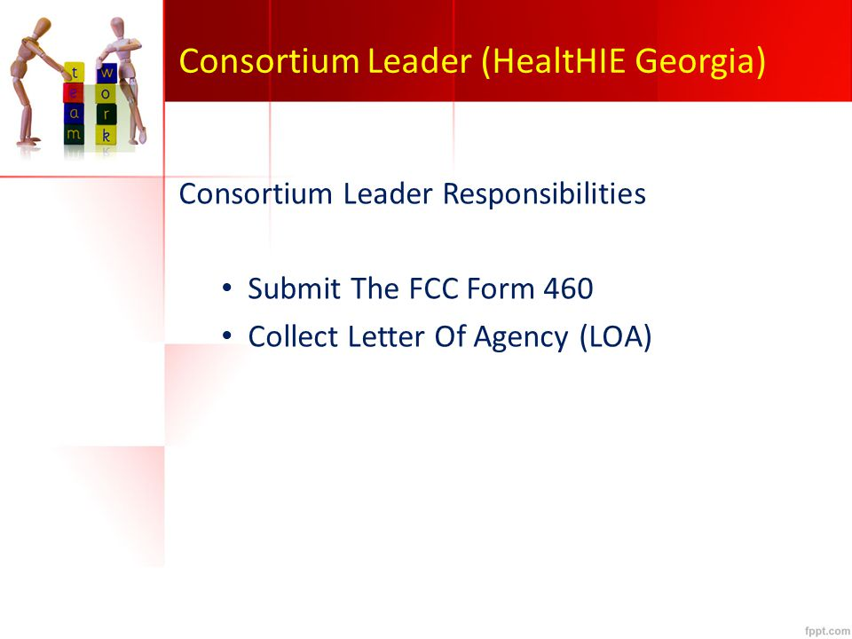 Consortium Leader (HealtHIE Georgia) Consortium Leader Responsibilities Submit The FCC Form 460 Collect Letter Of Agency (LOA)