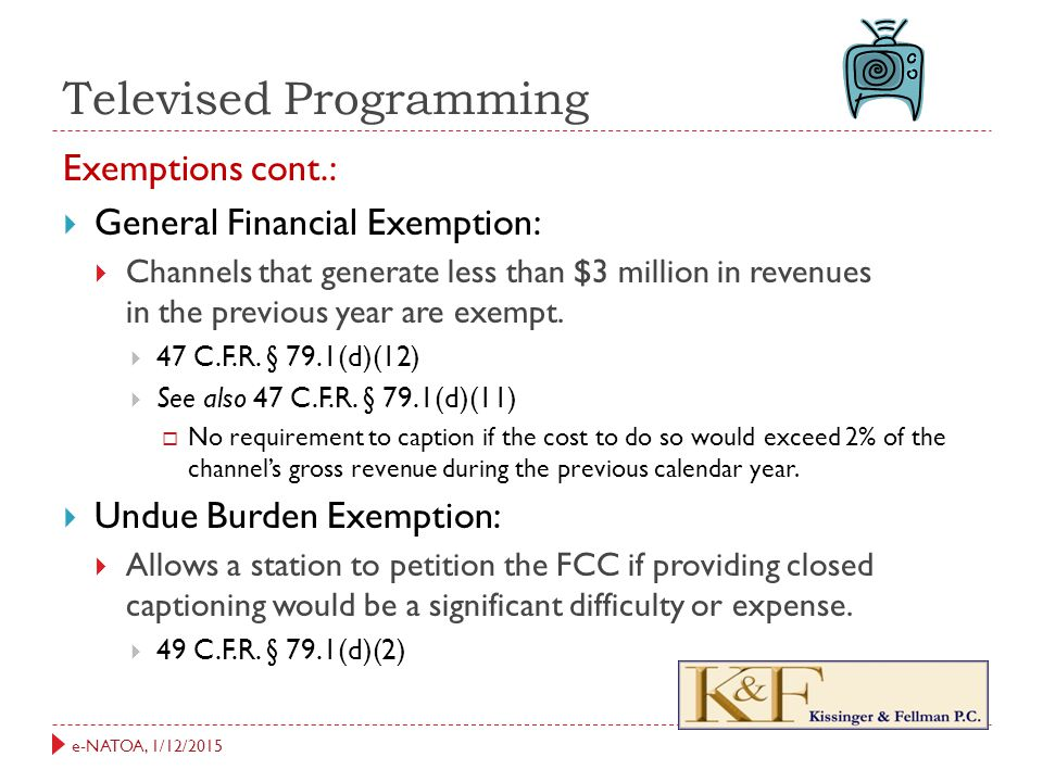 e-NATOA, 1/12/2015 Televised Programming Exemptions cont.:  General Financial Exemption:  Channels that generate less than $3 million in revenues in the previous year are exempt.