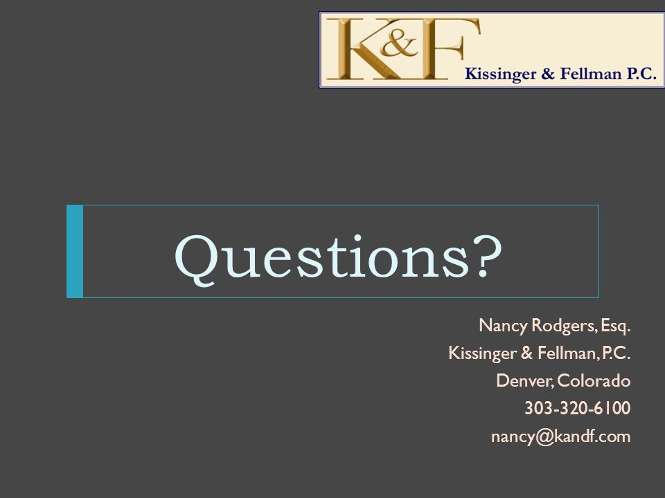 Questions. Nancy Rodgers, Esq. Kissinger & Fellman, P.C.