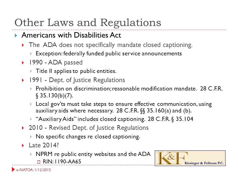 e-NATOA, 1/12/2015 Other Laws and Regulations  Americans with Disabilities Act  The ADA does not specifically mandate closed captioning.