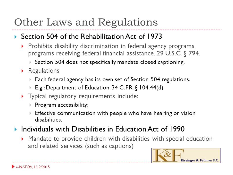 e-NATOA, 1/12/2015 Other Laws and Regulations  Section 504 of the Rehabilitation Act of 1973  Prohibits disability discrimination in federal agency programs, programs receiving federal financial assistance.