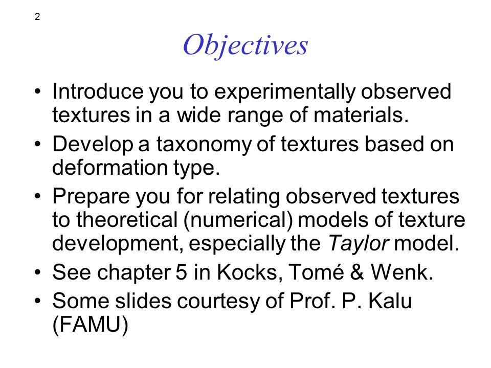 2 Objectives Introduce you to experimentally observed textures in a wide range of materials.