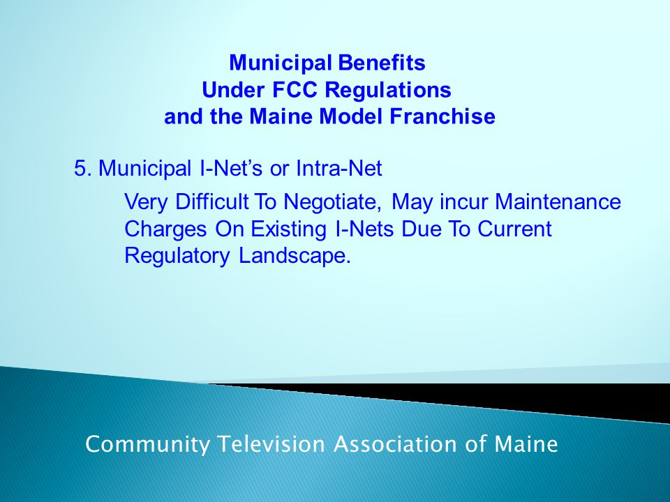 Municipal Benefits Under FCC Regulations and the Maine Model Franchise Community Television Association of Maine 5. Municipal I-Net's or Intra-Net Ver