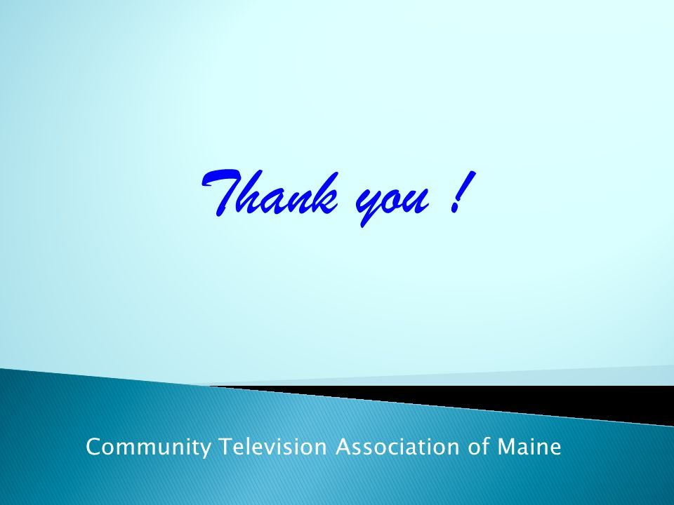 Community Television Association of Maine Thank you !