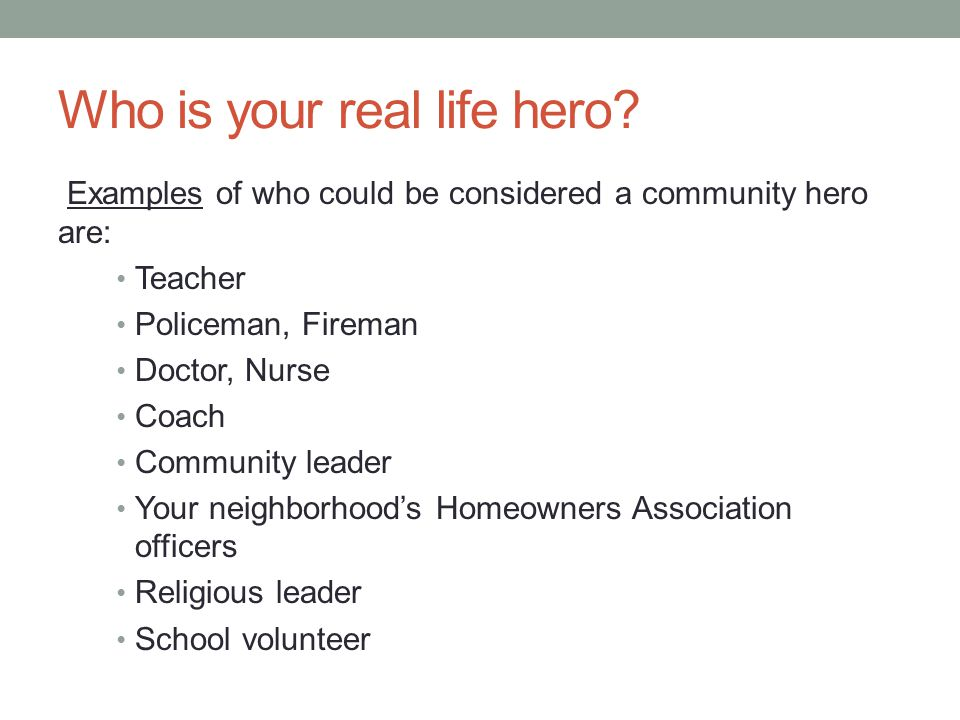 Who is your real life hero.