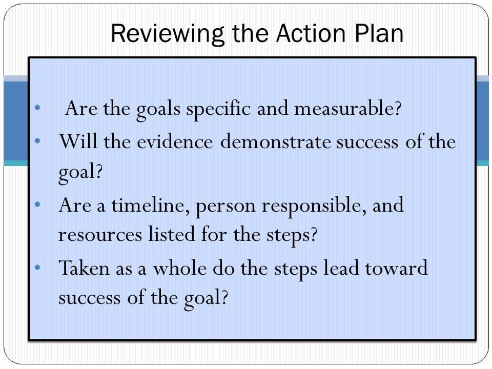 Reviewing the Action Plan Are the goals specific and measurable.