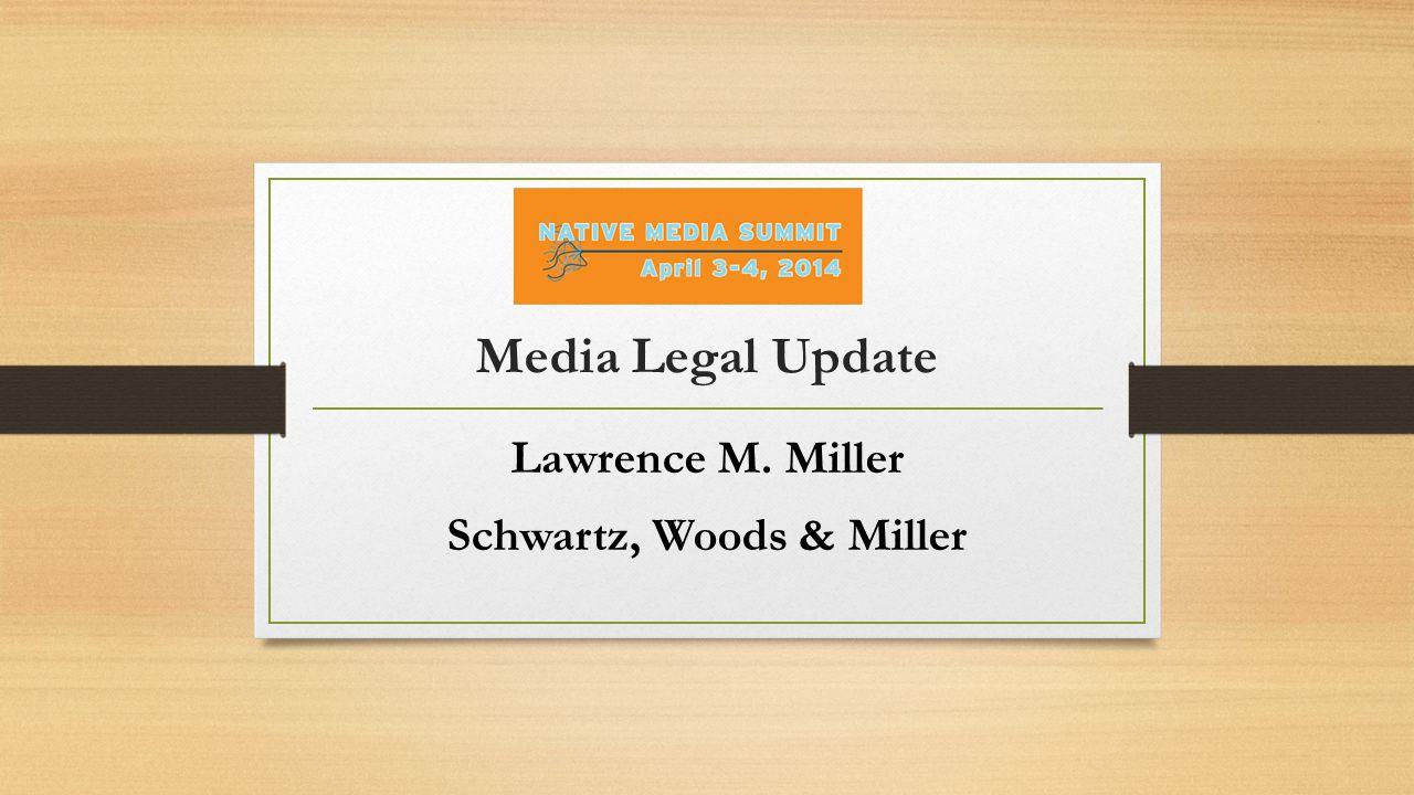 Media Legal Update Lawrence M. Miller Schwartz, Woods & Miller