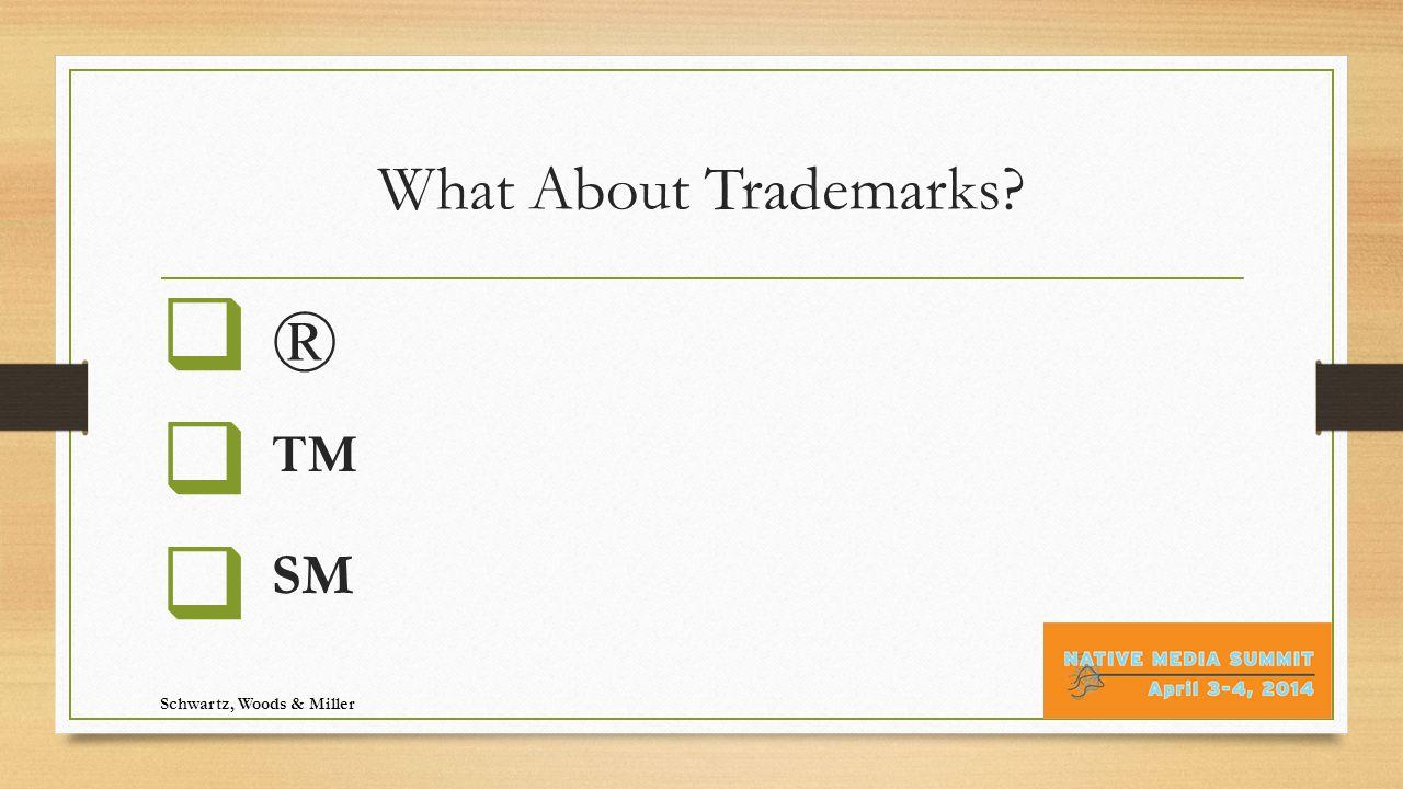 What About Trademarks  ®  ™  SM Schwartz, Woods & Miller