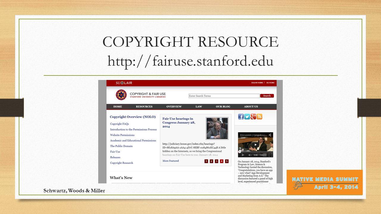 COPYRIGHT RESOURCE http://fairuse.stanford.edu Schwartz, Woods & Miller