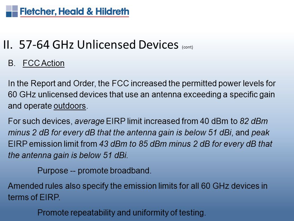 II. 57-64 GHz Unlicensed Devices (cont) B.FCC Action In the Report and Order, the FCC increased the permitted power levels for 60 GHz unlicensed devic