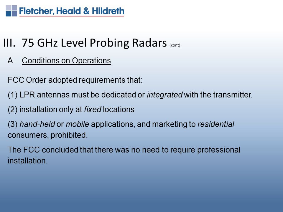 III. 75 GHz Level Probing Radars (cont) A.Conditions on Operations FCC Order adopted requirements that: (1) LPR antennas must be dedicated or integrat