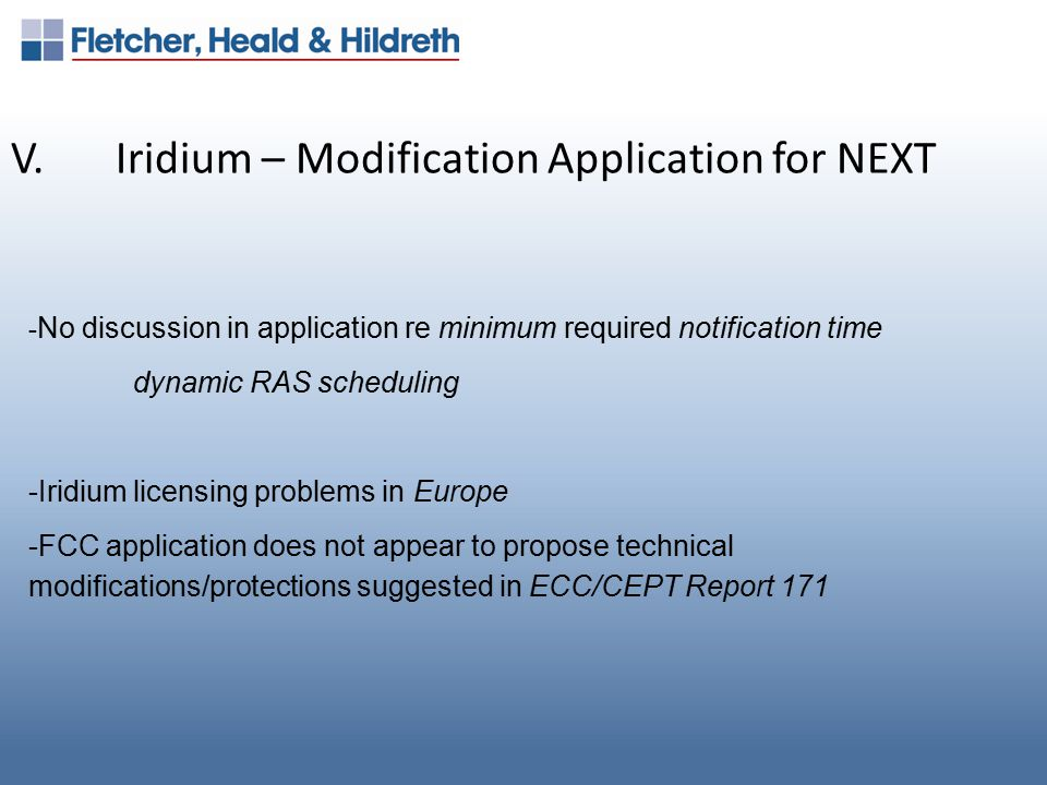 V.Iridium – Modification Application for NEXT - No discussion in application re minimum required notification time dynamic RAS scheduling -Iridium licensing problems in Europe -FCC application does not appear to propose technical modifications/protections suggested in ECC/CEPT Report 171