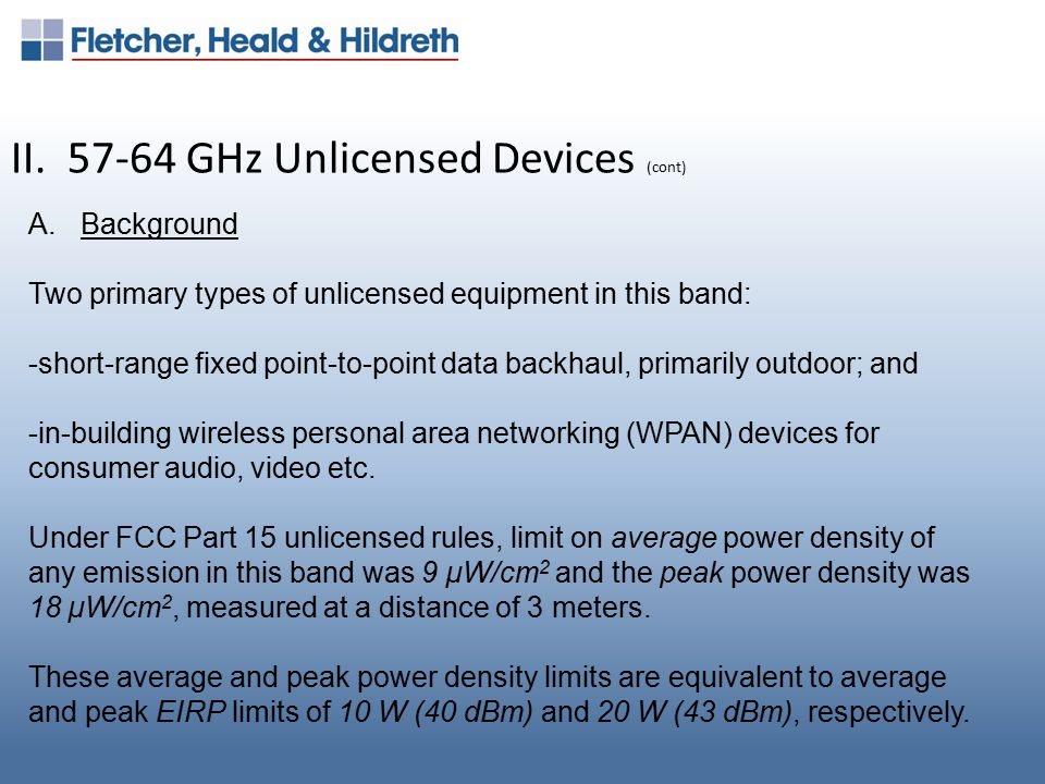 II. 57-64 GHz Unlicensed Devices (cont) A.Background Two primary types of unlicensed equipment in this band: -short ‑ range fixed point ‑ to ‑ point d