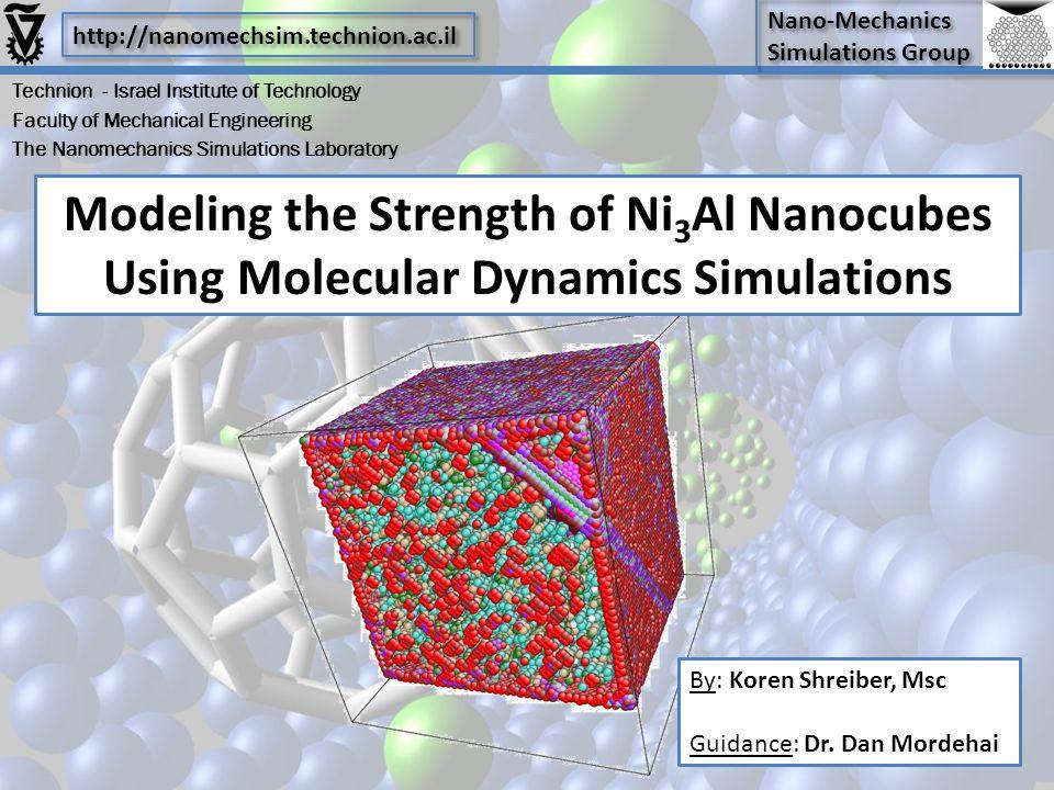 Nano-Mechanics Simulations Group Nano-Mechanics Simulations Group Modeling the Strength of Ni 3 Al Nanocubes Using Molecular Dynamics Simulations By: