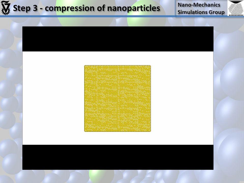 Nano-Mechanics Simulations Group Nano-Mechanics Simulations Group Step 3 - compression of nanoparticles