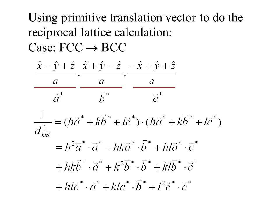 Using primitive translation vector to do the reciprocal lattice calculation: Case: FCC  BCC