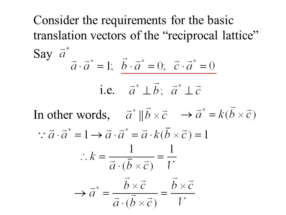 Similarly, * A translation vector in reciprocal lattice is called reciprocal lattice vector * orthogonality; orthornormal set