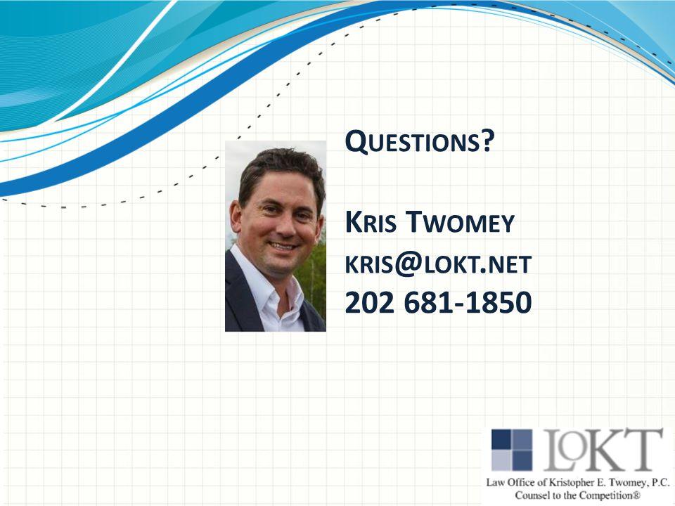 Q UESTIONS ? K RIS T WOMEY KRIS @ LOKT. NET 202 681-1850