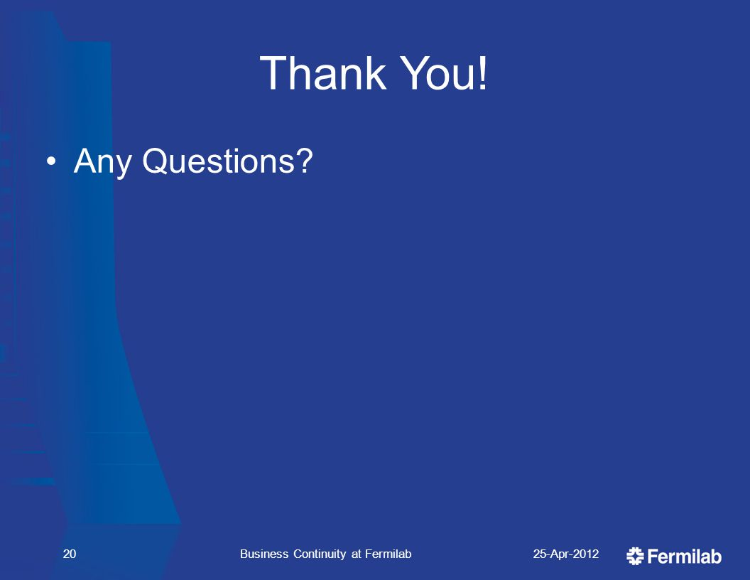 Thank You! Any Questions 25-Apr-201220Business Continuity at Fermilab