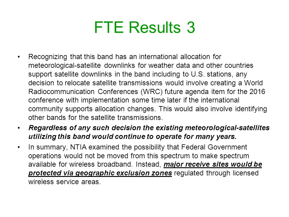 FTE Results 3 Recognizing that this band has an international allocation for meteorological-satellite downlinks for weather data and other countries support satellite downlinks in the band including to U.S.