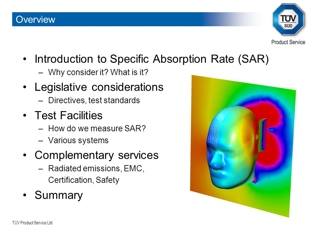 TÜV Product Service Ltd 2006-05-102 Overview Introduction to Specific Absorption Rate (SAR) –Why consider it.