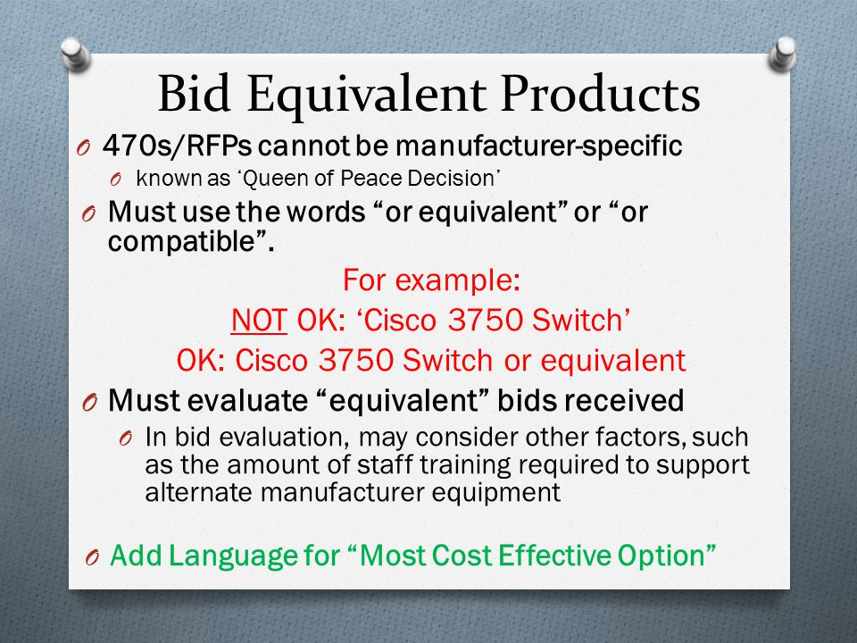 O 470s/RFPs cannot be manufacturer-specific O known as 'Queen of Peace Decision' O Must use the words or equivalent or or compatible .