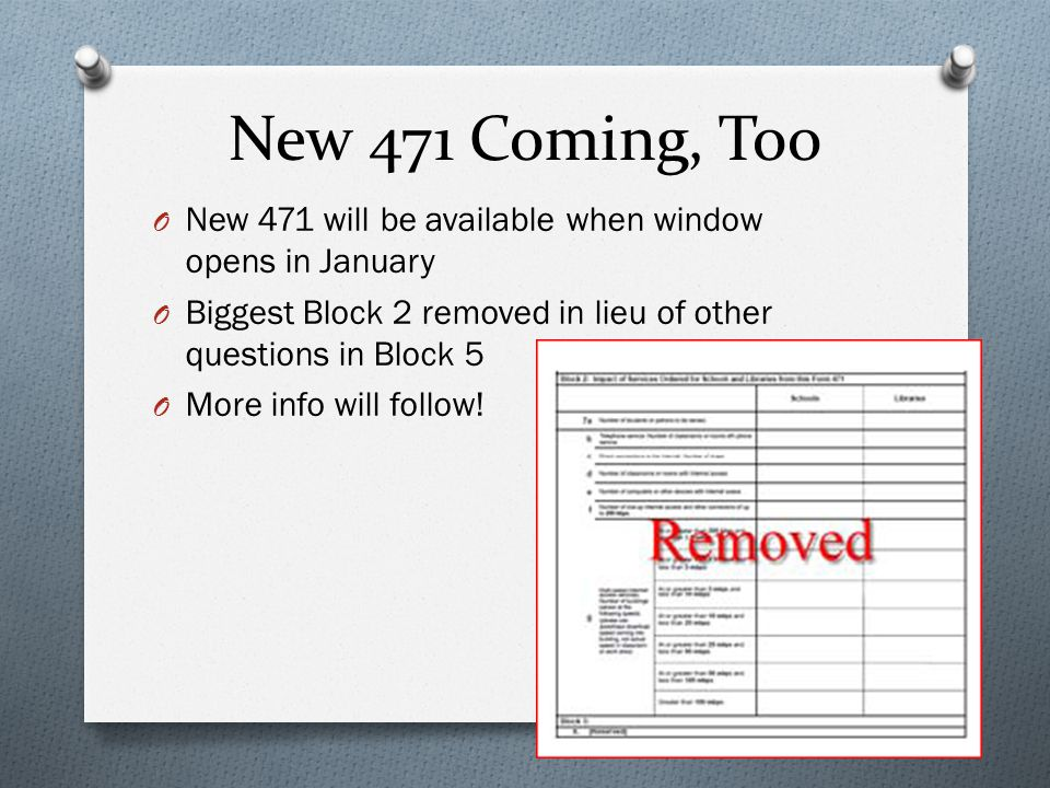 New 471 Coming, Too O New 471 will be available when window opens in January O Biggest Block 2 removed in lieu of other questions in Block 5 O More info will follow.