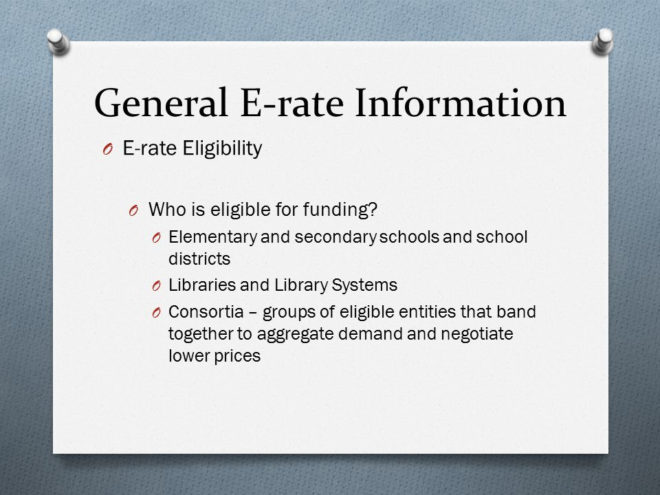 General E-rate Information O E-rate Eligibility O Who is eligible for funding.
