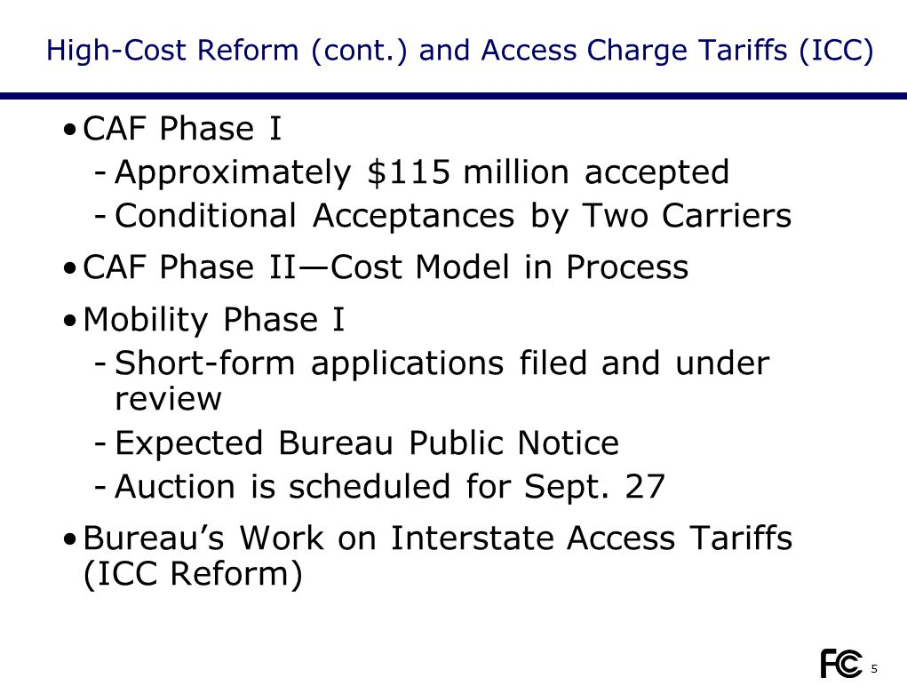 5 High-Cost Reform (cont.) and Access Charge Tariffs (ICC) CAF Phase I -Approximately $115 million accepted -Conditional Acceptances by Two Carriers C