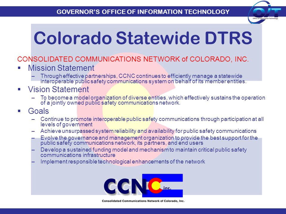 GOVERNOR'S OFFICE OF INFORMATION TECHNOLOGY CONSOLIDATED COMMUNICATIONS NETWORK of COLORADO, INC.  Mission Statement –Through effective partnerships,