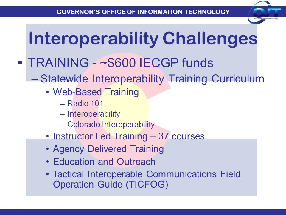 GOVERNOR'S OFFICE OF INFORMATION TECHNOLOGY  TRAINING - ~$600 IECGP funds –Statewide Interoperability Training Curriculum Web-Based Training –Radio 1