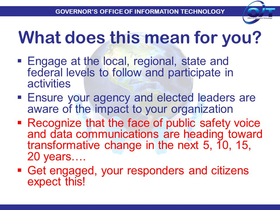 GOVERNOR'S OFFICE OF INFORMATION TECHNOLOGY  Engage at the local, regional, state and federal levels to follow and participate in activities  Ensure