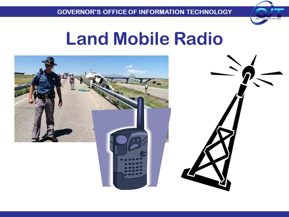 GOVERNOR'S OFFICE OF INFORMATION TECHNOLOGY Land Mobile Radio