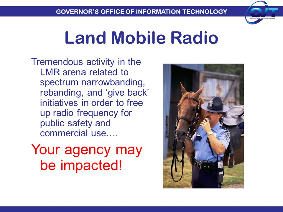GOVERNOR'S OFFICE OF INFORMATION TECHNOLOGY Land Mobile Radio Tremendous activity in the LMR arena related to spectrum narrowbanding, rebanding, and '