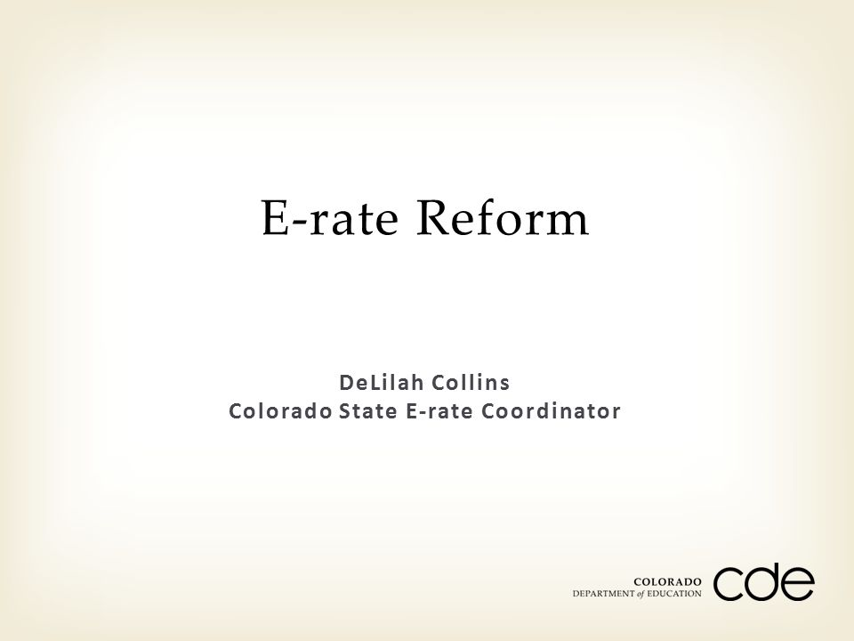 DeLilah Collins Colorado State E-rate Coordinator E-rate Reform