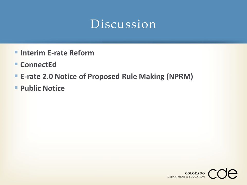  Interim E-rate Reform  ConnectEd  E-rate 2.0 Notice of Proposed Rule Making (NPRM)  Public Notice Discussion