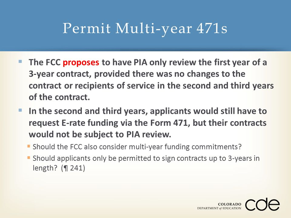  The FCC proposes to have PIA only review the first year of a 3-year contract, provided there was no changes to the contract or recipients of service in the second and third years of the contract.