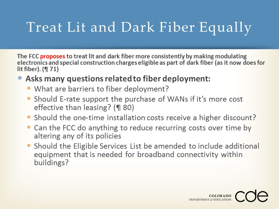The FCC proposes to treat lit and dark fiber more consistently by making modulating electronics and special construction charges eligible as part of dark fiber (as it now does for lit fiber).