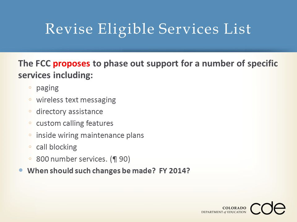 The FCC proposes to phase out support for a number of specific services including: ◦ paging ◦ wireless text messaging ◦ directory assistance ◦ custom calling features ◦ inside wiring maintenance plans ◦ call blocking ◦ 800 number services.
