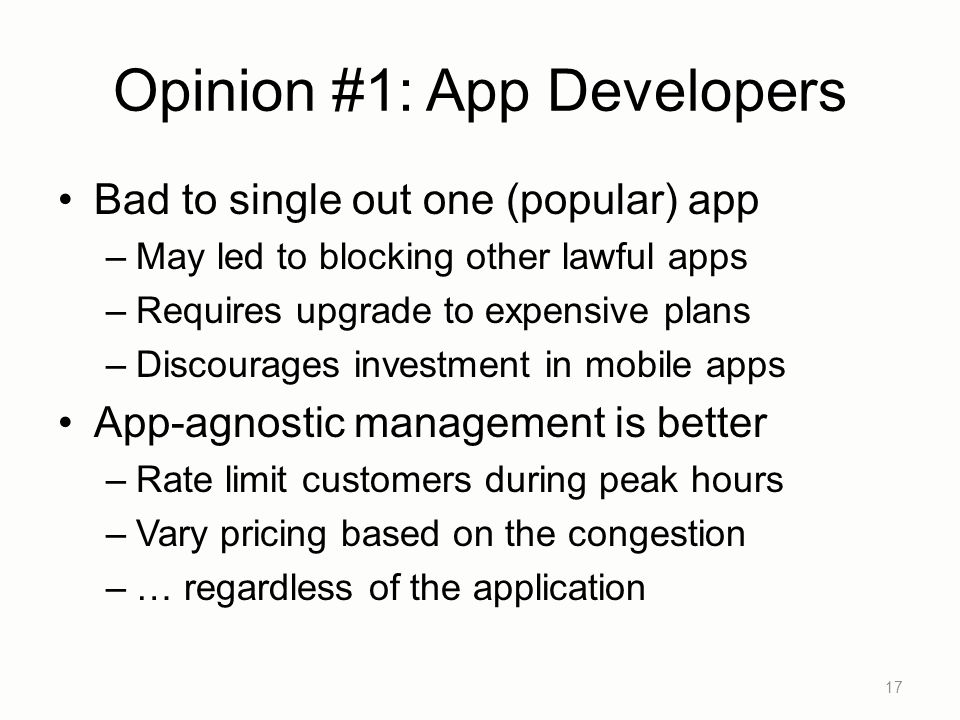 Opinion #1: App Developers Bad to single out one (popular) app –May led to blocking other lawful apps –Requires upgrade to expensive plans –Discourage