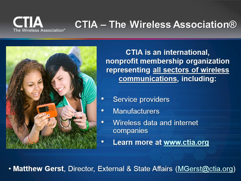 CTIA is an international, nonprofit membership organization representing all sectors of wireless communications, including: Service providers Manufact