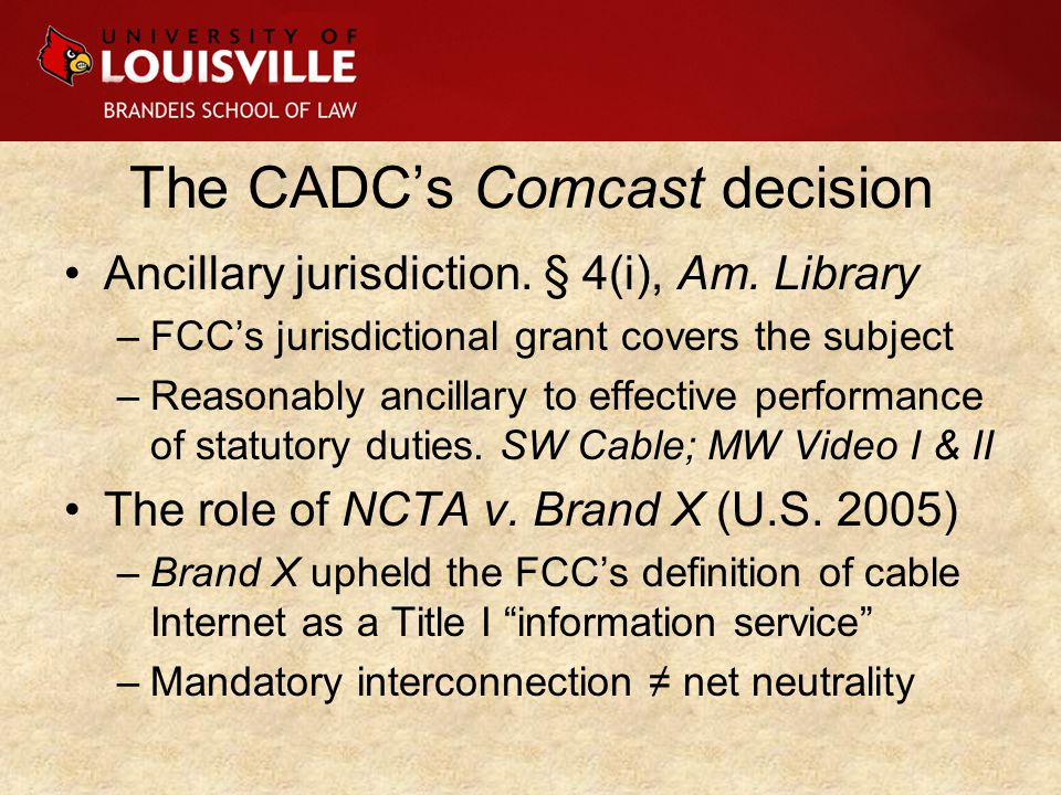 The CADC's Comcast decision Ancillary jurisdiction. § 4(i), Am. Library –FCC's jurisdictional grant covers the subject –Reasonably ancillary to effect