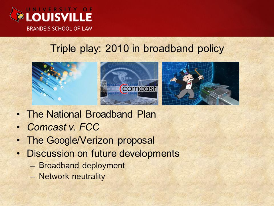 Triple play: 2010 in broadband policy The National Broadband Plan Comcast v.